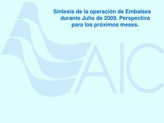 Síntesis de la operación de Embalses durante Julio de 2009. Perspectiva para los próximos meses.
