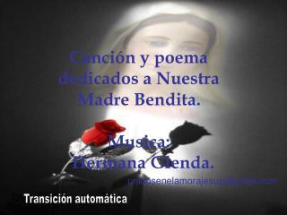 Canción y poema dedicados a Nuestra Madre Bendita. Musica:   Hermana Glenda.