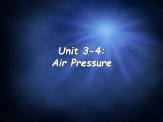 Unit 3-4: Air Pressure