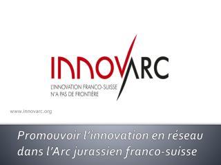Promouvoir l'innovation en réseau dans l'Arc jurassien franco-suisse