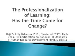 The Professionalization  of Learning:  Has the Time Come for Change?