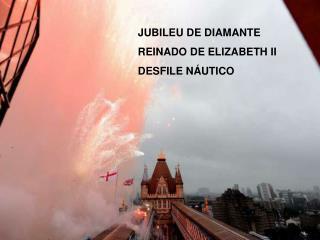 JUBILEU DE DIAMANTE REINADO DE ELIZABETH II DESFILE NÁUTICO