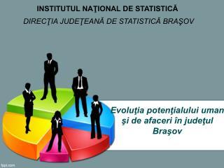 Evoluţia potenţialului uman şi de afaceri în judeţul Braşov