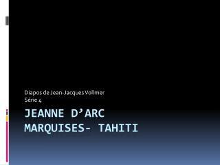 Jeanne  d'arc marquises-  tahiti