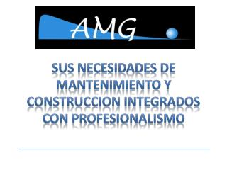 Sus  necesidades  de mantenimiento y  construccion integrados   con  profesionalismo