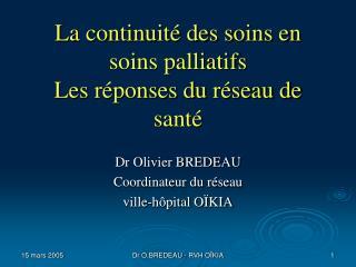 La continuité des soins en soins palliatifs Les réponses du réseau de santé