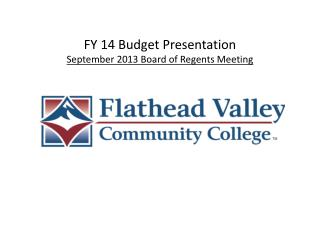 FY 14 Budget Presentation September 2013 Board of Regents Meeting