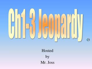Hosted by Mr. Joss