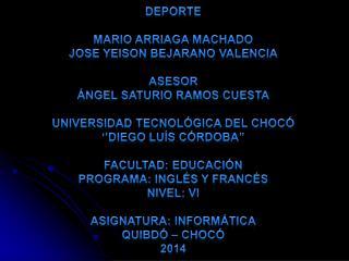 Deporte Mario Arriaga Machado Jose Yeison  Bejarano Valencia Asesor Ángel  Saturio  Ramos Cuesta