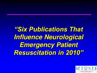 """""""Six Publications That Influence Neurological Emergency Patient Resuscitation in 2010"""""""