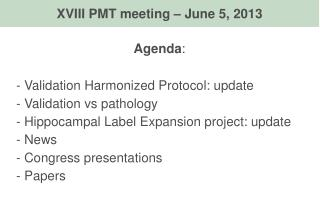 Agenda :  Validation Harmonized Protocol: update   Validation vs pathology