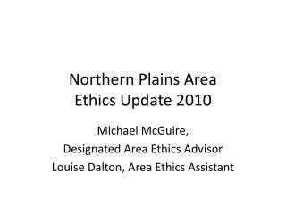 Northern Plains Area  Ethics Update 2010