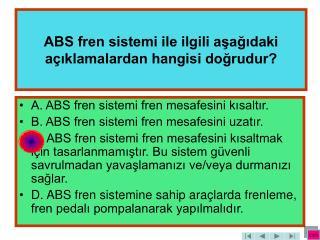 ABS fren sistemi ile ilgili aşağıdaki açıklamalardan hangisi doğrudur?