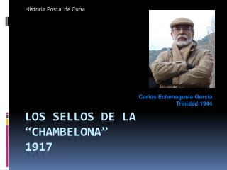 Los sellos de la �CHAMBELONA� 1917