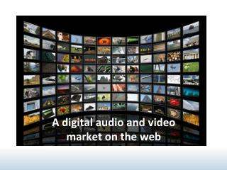 A digital audio and video market on the web