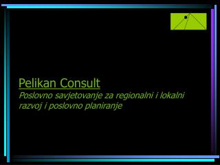Pelikan Consult Poslovno savjetovanje za regionalni i lokalni razvoj i poslovno planiranje