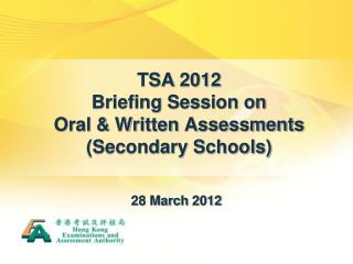 TSA 2012  Briefing Session on  Oral & Written Assessments (Secondary Schools)