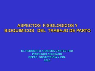 ASPECTOS  FISIOLOGICOS Y BIOQUIMICOS   DEL  TRABAJO DE PARTO