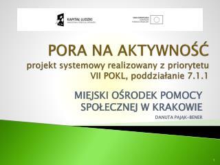 PORA NA AKTYWNOŚĆ projekt systemowy realizowany z priorytetu  VII POKL,  poddziałanie  7.1.1