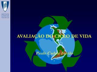 AVALIA��O DO CICLO DE VIDA Paulo Cadete Ferr�o