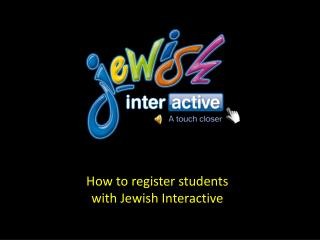 How to register students  with Jewish Interactive