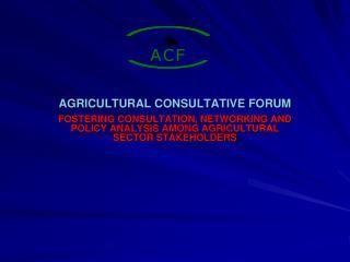 AGRICULTURAL CONSULTATIVE FORUM