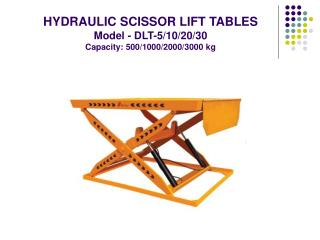HYDRAULIC SCISSOR LIFT TABLES Model - DLT-5/10/20/30 Capacity: 500/1000/2000/3000 kg