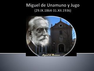 Miguel de Unamuno y Jugo (29.IX.1864-31.XII.1936)
