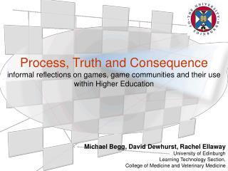 Michael Begg, David Dewhurst, Rachel Ellaway University of Edinburgh Learning Technology Section,