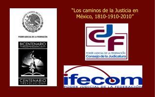 """""""Los caminos de la Justicia en México, 1810-1910-2010"""""""