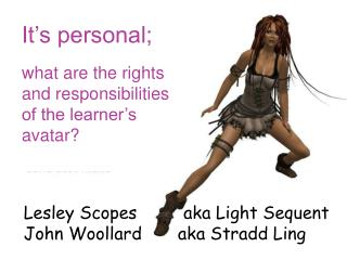 It's personal;  what are the rights and responsibilities of the learner's avatar?