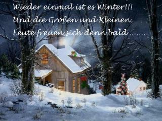 Wieder einmal ist es Winter!!! Und die Großen und Kleinen  Leute freuen sich denn bald………