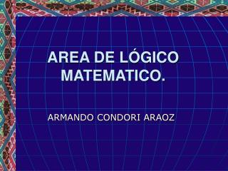 AREA DE LÓGICO MATEMATICO.