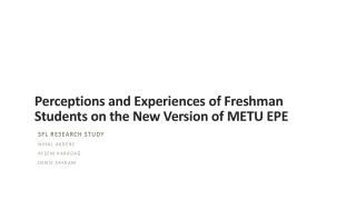 P erceptions and Experiences  of  F reshman S tudents  on  the New Version  of METU  EPE