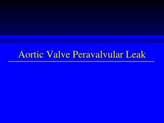 Aortic Valve Peravalvular Leak
