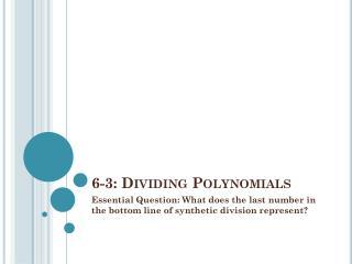6-3: Dividing Polynomials