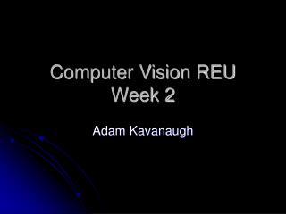 Computer Vision REU Week 2
