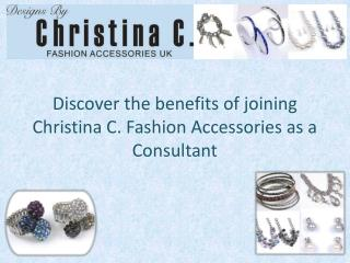 Discover the benefits of joining Christina C. Fashion Accessories as a Consultant