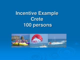 Incentive Example Crete  100 persons