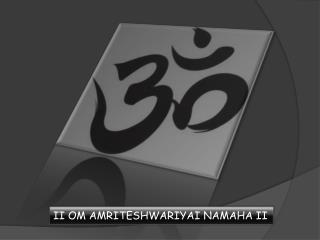 II OM AMRITESHWARIYAI NAMAHA II