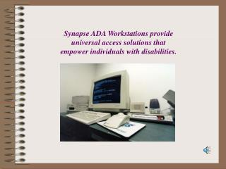 Synapse ADA Workstations can be custom tailored to accommodate very specific needs.