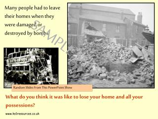 Many people had to leave their homes when they were damaged or destroyed by bombs.
