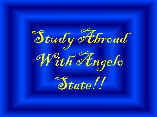 Study Abroad With Angelo State!!