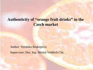 "Authenticity of ""orange fruit drinks"" in the Czech market"