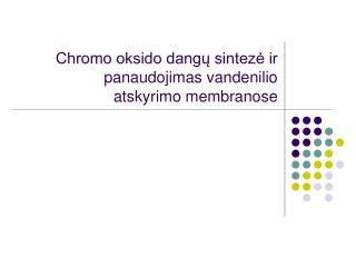 Chromo oksido dangų sintezė ir panaudojimas vandenilio atskyrimo membranose