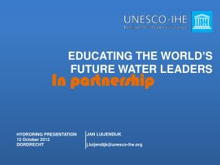 EDUCATING THE WORLD�S FUTURE WATER LEADERS