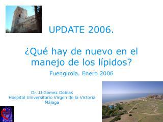 UPDATE 2006.  ¿Qué hay de nuevo en el manejo de los lípidos?