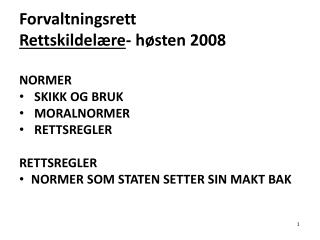 Forvaltningsrett Rettskildel re- h sten 2008  NORMER  SKIKK OG BRUK  MORALNORMER  RETTSREGLER   RETTSREGLER NORMER SOM S
