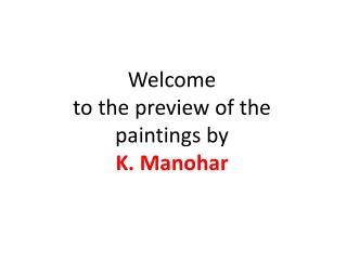 Welcome  to the preview of the paintings by K. Manohar