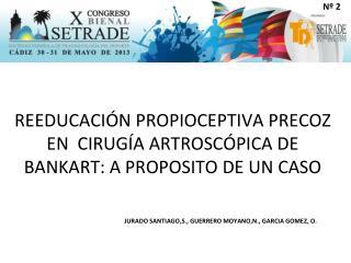 REEDUCACI�N PROPIOCEPTIVA PRECOZ  EN   CIRUG�A  ARTROSC�PICA DE  BANKART: A PROPOSITO DE  UN  CASO
